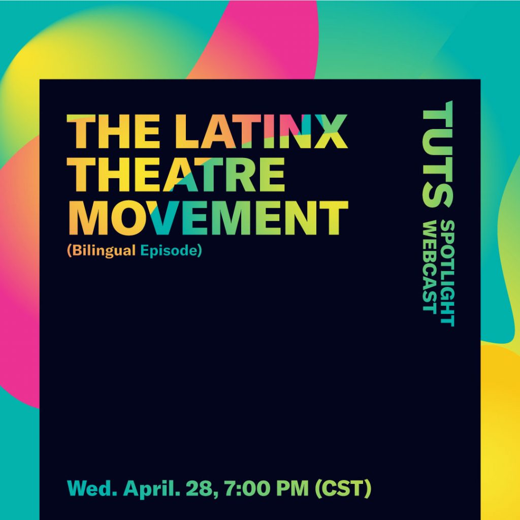 TUTS Spotlight: The Latinx Theatre Movement Wednesday April 28 at 7 p.m. CST
