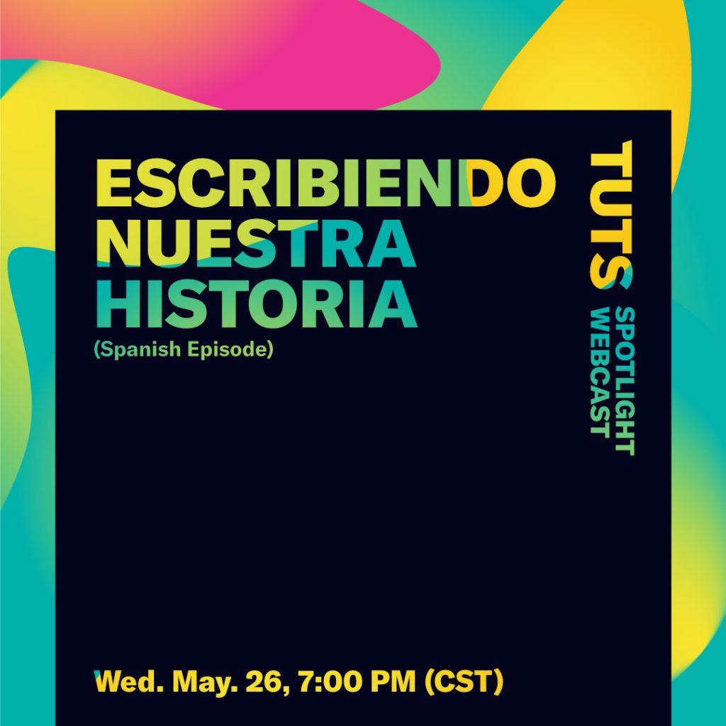 TUTS Spotlight: Escribiendo Nuestra Historia Mayo 26, 7 p.m. CST